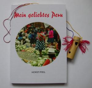 Horst Pfeil – Mein geliebtes Peru – viertes Buch – BoD Books on Demand – 2017 erschienen