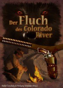 Stefan Cernohuby und Wolfgang Schroeder (Herausgeber – Der Fluch des Colorado River – Verlag Torsten Low – 2011