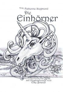 Fabienne Siegmund (Herausgeber) – Die Einhörner – Verlag Torsten Low – 2012