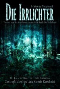 Fabienne Siegmund (Herausgeber) – Die Irrlichter – Verlag Torsten Low – 2015