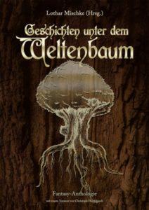 Lothar Mischke (Herausgeber) – Geschichten unter dem Welternbaum – Verlag Torsten Low – 2010