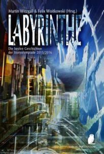 Labyrinthe: Die besten Martin Witzgall und Felix Woitkowski (Herausgebet) – Geschichten der Storyolympiade 2015/2016 – Verlag Torsten Low – 2016