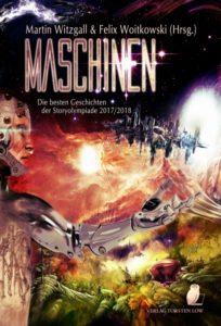 Martin Witzgall und Felix Woitkowski (Herausgeber) – Maschinen: Die besten Geschichten der Storyolympiade 2017/2018 – Verlag Torsten Low – 2018