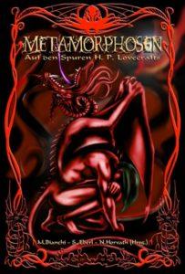 M. Bianchi, S. Eberl und N. Horvath (Herausgeber) – Metamorphosen: Auf den Spuren H.P. Lovecrafts #1 – Verlag Torsten Low – 2009