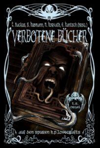 T. Backus, E. Hantsch, N. Horvath und S. Hubmann (Herausgeber) – Verbotene Bücher: Auf den Spuren H.P. Lovecrafts #3 – Verlag Torsten Low – 2015