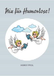 Horst Pfeil – Nix für Humorlose! – zehntes Buch – BoD Books on Demand – 2021